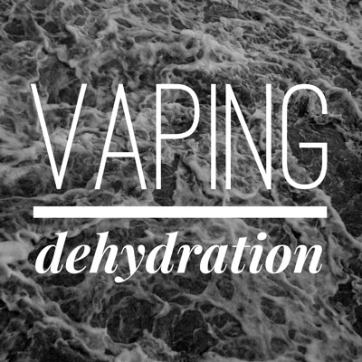 Vaping Dehydration and How to Prevent it